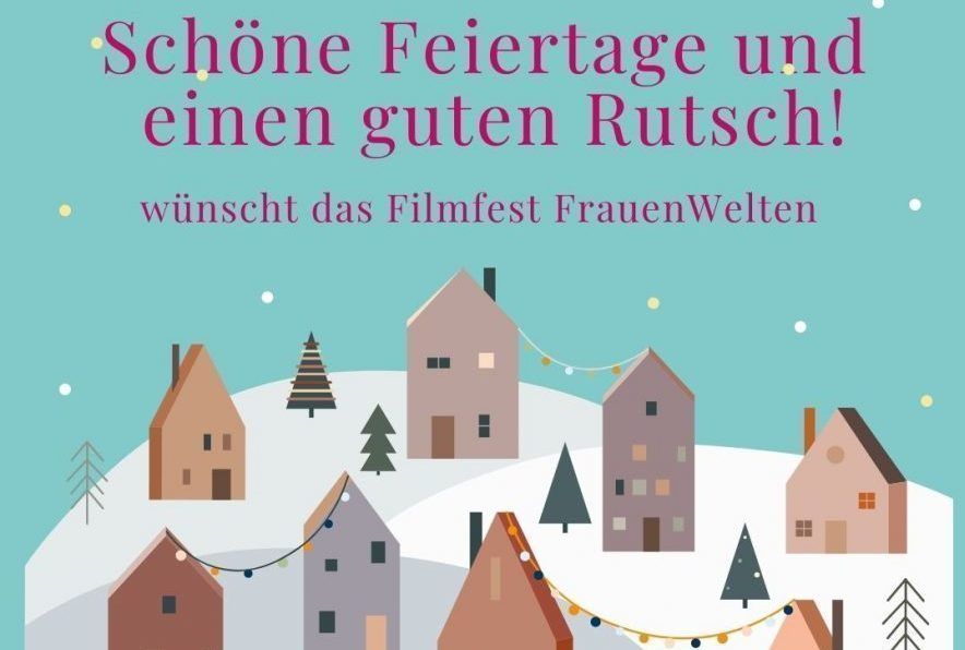 The Filmfest FrauenWelten wishes you happy holidays and a happy new year
